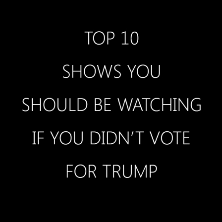 Top 10 Shows You Should Be Watching